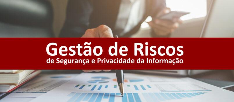 Gestão de Riscos de Segurança e Privacidade da Informação